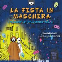 FESTA IN MASCHERA. I RACCONTI DI SPAVENTINO (LA). VOL. 3 - MARTINETTI ROBERTA; BUSCHI A. (CUR.)