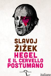 HEGEL E IL CERVELLO POSTUMANO - ZIZEK SLAVOJ