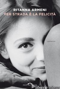 PER STRADA E' LA FELICITA' - ARMENI RITANNA