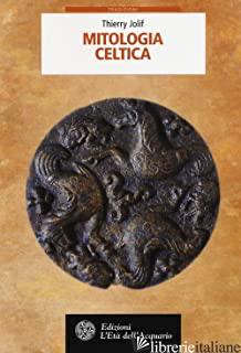 MITOLOGIA CELTICA - JOLIF THIERRY