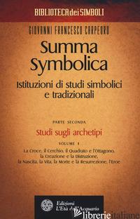 SUMMA SYMBOLICA. ISTITUZIONI DI STUDI SIMBOLICI E TRADIZIONALI. VOL. 2/1: STUDI  - CARPEORO GIOVANNI FRANCESCO