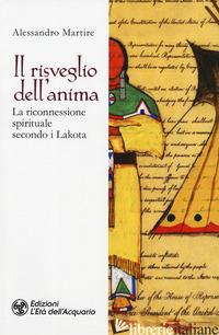 RISVEGLIO DELL'ANIMA. LA RICONNESSIONE SPIRITUALE SECONDO I LAKOTA (IL) - MARTIRE ALESSANDRO