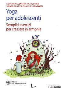 YOGA PER ADOLESCENTI. SEMPLICI ESERCIZI PER CRESCERE IN ARMONIA - PAJALUNGA LORENA VALENTINA