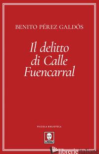 DELITTO DI CALLE FUENCARRAL (IL) - PEREZ GALDOS BENITO