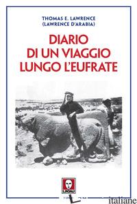 DIARIO DI UN VIAGGIO LUNGO L'EUFRATE - LAWRENCE T. E.