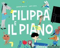 FILIPPA E IL PIANO. EDIZ. A COLORI - MAIJALA MARIKA; VIRTA JUHA