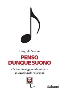 PENSO DUNQUE SUONO. UN PICCOLO SAGGIO SUL CARATTERE MUSICALE DELLE EMOZIONI - DI NUZZO LUIGI