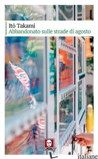 ABBANDONATO SULLE STRADE DI AGOSTO - TAKAMI ITO