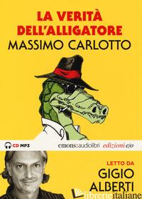 VERITA' DELL'ALLIGATORE LETTO DA GIGIO ALBERTI. AUDIOLIBRO. CD AUDIO FORMATO MP3 - CARLOTTO MASSIMO; ALBERTI GIGIO