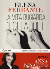 VITA BUGIARDA DEGLI ADULTI LETTO DA ANNA BONAIUTO. AUDIOLIBRO. CD AUDIO FORMATO  - FERRANTE ELENA