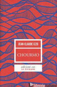 CHOURMO. IL CUORE DI MARSIGLIA - IZZO JEAN-CLAUDE