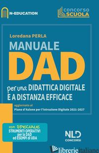 MANUALE DAD. PER UNA DIDATTICA DIGITALE E A DISTANZA EFFICACE - PERLA LOREDANA