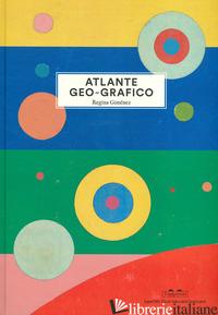 ATLANTE GEO-GRAFICO. EDIZ. ILLUSTRATA - GIMENEZ REGINA