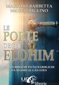 PORTE DEGLI ELOHIM. IPOTESI BIBLICHE ED EXTRABIBLICHE DA ADAMO AL GAN EDEN (LE) - BIGLINO MAURO; BARBETTA MASSIMO