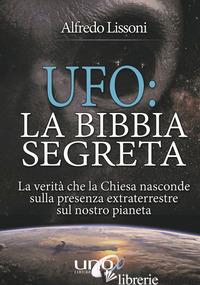 UFO: LA BIBBIA SEGRETA - LISSONI ALFREDO
