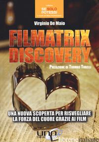 FILMATRIX DISCOVERY. UNA NUOVA SCOPERTA PER RISVEGLIARE LA FORZA DEL CUORE GRAZI - DE MAIO VIRGINIO