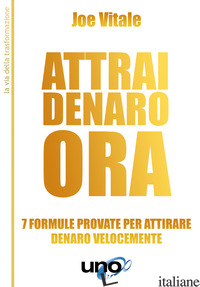 ATTRAI DENARO. 7 FORMULE PROVATE PER ATTIRARE DENARO VELOCEMENTE - VITALE JOE