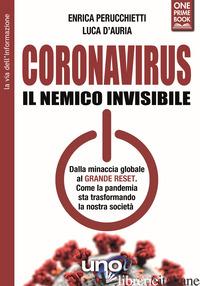 CORONAVIRUS. IL NEMICO INVISIBILE. DALLA MINACCIA GLOBALE AL GRANDE RESET. COME  - PERUCCHIETTI ENRICA; D'AURIA LUCA