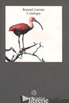 ETOLOGIA. IL LIBRO CHE HA FONDATO LA SCIENZA DEL COMPORTAMENTO ANIMALE (L') - LORENZ KONRAD