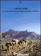 GRANDI CIVILTA' DEL SAHARA ANTICO (LE) - MORI FABRIZIO