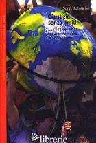 GIUSTIZIA SENZA LIMITI. LA SFIDA DELL'ETICA IN UNA ECONOMIA GLOBALIZZATA - LATOUCHE SERGE