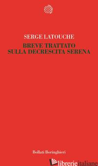 BREVE TRATTATO SULLA DECRESCITA SERENA - LATOUCHE SERGE