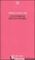 INVENZIONE DELL'ECONOMIA (L') - LATOUCHE SERGE