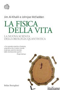 FISICA DELLA VITA. LA NUOVA SCIENZA DELLA BIOLOGIA QUANTISTICA (LA) - AL-KHALILI JIM; MCFADDEN JOHNJOE