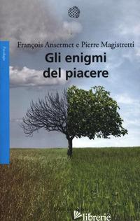 ENIGMI DEL PIACERE (GLI) - ANSERMET FRANCOIS; MAGISTRETTI PIERRE