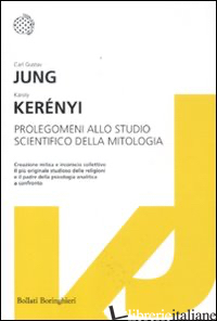 PROLEGOMENI ALLO STUDIO SCIENTIFICO DELLA MITOLOGIA - JUNG CARL GUSTAV; KERENYI KAROLY
