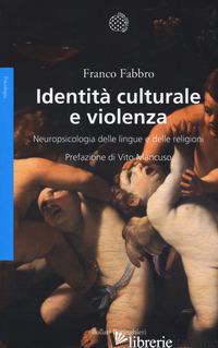 IDENTITA' CULTURALE E VIOLENZA. NEUROPSICOLOGIA DELLE LINGUE E DELLE RELIGIONI - FABBRO FRANCO