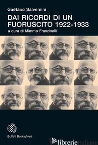 DAI RICORDI DI UN FUORUSCITO 1922-1933 - SALVEMINI GAETANO; FRANZINELLI M. (CUR.)