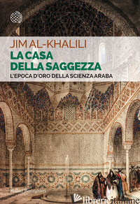 CASA DELLA SAGGEZZA (LA) - AL-KHALILI JIM