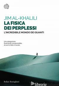 FISICA DEI PERPLESSI (LA) - AL-KHALILI JIM