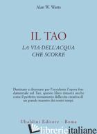 TAO. LA VIA DELL'ACQUA CHE SCORRE (IL) - WATTS ALAN W.; AL CHUNG-LIANG H. (CUR.)