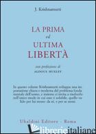 PRIMA ED ULTIMA LIBERTA' (LA) - KRISHNAMURTI JIDDU