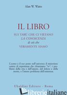 LIBRO SUI TABU' CHE CI VIETANO LA CONOSCENZA DI CIO' CHE VERAMENTE SIAMO (IL) - WATTS ALAN W.