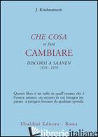 CHE COSA VI FARA' CAMBIARE. DISCORSI A SAANEN 1978-1979 - KRISHNAMURTI JIDDU