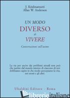 MODO DIVERSO DI VIVERE. CONVERSAZIONI SULL'UOMO (UN) - KRISHNAMURTI JIDDU; ANDERSON ALLAN W.