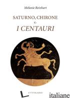 SATURNO, CHIRONE E I CENTAURI - REINHART MELANIE