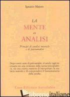 MENTE IN ANALISI. PRINCIPI DI ANALISI MENTALE E DI PSICOANALISI (LA) - MAJORE IGNAZIO