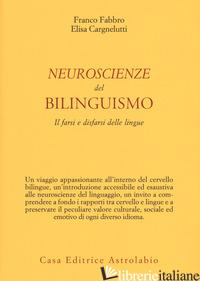 NEUROSCIENZE DEL BILINGUISMO. IL FARSI E DISFARSI DELLE LINGUE - FABBRO FRANCO; CARGNELUTTI ELISA