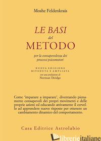 BASI DEL METODO PER LA CONSAPEVOLEZZA DEI PROCESSI PSICOMOTORI. NUOVA EDIZ. (LE) - FELDENKRAIS MOSHE