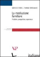 MEDIAZIONE FAMILIARE. PROBLEMI, PROSPETTIVE, ESPERIENZE (LA) - CORSI MICHELE; SIRIGNANO CHIARA