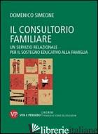 CONSULTORIO FAMILIARE. UN SERVIZIO RELAZIONALE PER IL SOSTEGNO EDUCATIVO ALLA FA - SIMEONE DOMENICO
