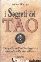 SEGRETI DEL TAO. L'IMPATTO DELL'ANTICA SAGGEZZA ORIENTALE SULLA VITA ODIERNA (I) - WATTS ALAN W.