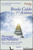 BRODO CALDO PER L'ANIMA. MESSAGGI DAL PARADISO - CANFIELD JACK; HANSEN MARK VICTOR; NEWMARK AMY