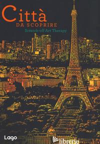 CITTA' DA SCOPRIRE. SCRATCH-OFF ART THERAPY. CON GADGET - LAGO