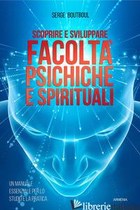 SCOPRIRE E SVILUPPARE FACOLTA' PSICHICHE E SPIRITUALI - BOUTBOUL SERGE