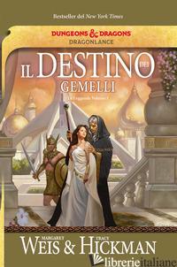 DESTINO DEI GEMELLI. LE LEGGENDE DI DRAGONLANCE (IL). VOL. 1 - WEIS MARGARET; HICKMAN TRACY